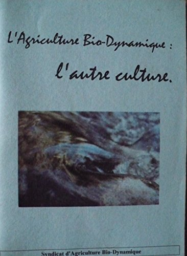 L'agriculture bio-dynamique : L'autre culture par Syndicat d'agriculture biodynamique