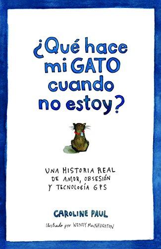 ¿Qué Hace Mi Gato Cuando No Estoy? Una Historia Real De Amor,...
