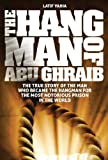 The Hangman of Abu Ghraib: The True Story of the Man That Became the Hangman for the Most Notorious Prison in the World [Special Limited Edition] by Latif Yahia (2012-11-20) - Latif Yahia