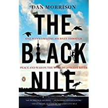 The Black Nile: One Man's Amazing Journey Through Peace and War on the World's Longest River by Dan Morrison (2011-07-26)