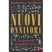 I Nuovi Onnivori: La gioia di mangiare tutto (Italian Edition)