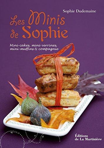 Les Minis de Sophie. Mini-cakes, mini-verrines, mini-muffins et compagnie