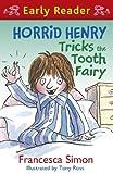 Horrid Henry Tricks the Tooth Fairy (Horrid Henry Early Reader Book 13) by Francesca Simon