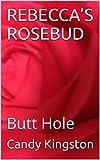 REBECCA'S ROSEBUD: Butt Hole (English Edition)