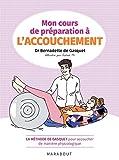 Mon cours de préparation à l'accouchement - La méthode de Gasquet pour accoucher de manière naturelle et physiologique
