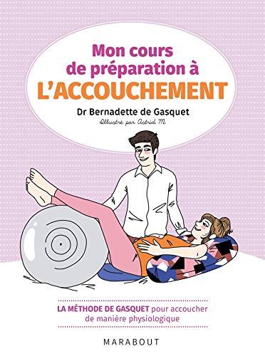Mon cours de préparation à l'accouchement : La méthode de Gasquet pour accoucher de manière naturelle et physiologique (Hors collection-Enfants Education) par [de Gasquet, Dr Bernadette]