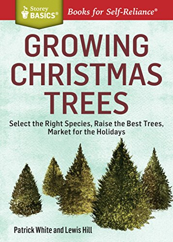 Growing Christmas Trees: Select the Right Species, Raise the Best Trees, Market for the Holidays. A Storey BASICS® Title (English Edition) -