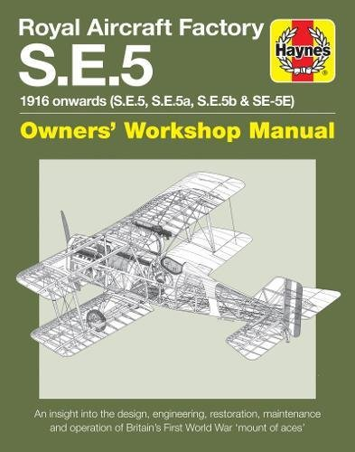Royal Aircraft Factory Se5A Owners' Workshop Manual: 1916 onwards (all marks) (Haynes Owners' Workshop Manual) Factory Repair Manual