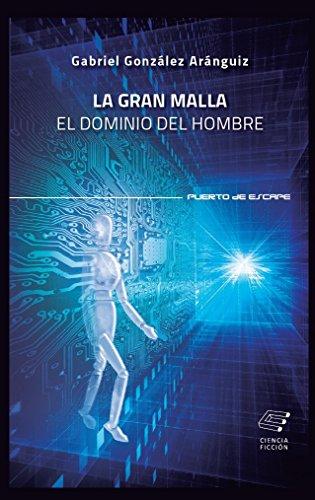 La Gran Malla: El dominio del hombre por Gabriel González Aránguiz