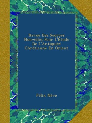 Revue Des Sources Nouvelles Pour L'Étude De L'Antiquité Chrétienne En Orient