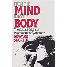 From the Mind into the Body: The Cultural Origins of Psychosomatic Disorders