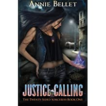 Justice Calling (The Twenty-Sided Sorceress) (Volume 1) by Annie Bellet (2014-07-23)