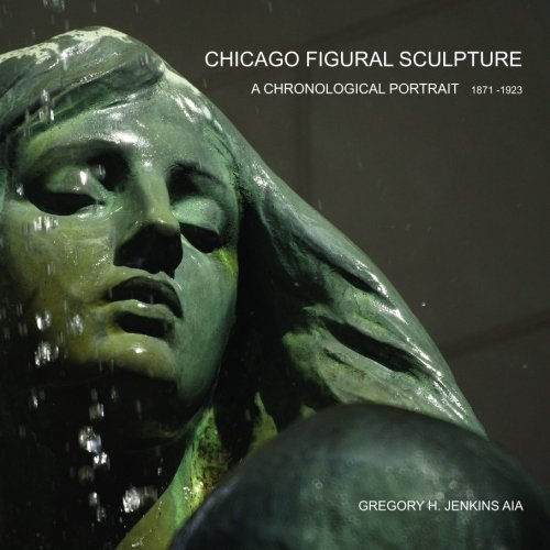 Chicago Figural Sculpture: A Chronological Portrait 1871-1923 (1871 Portrait)