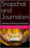 Snapchat and Journalism : A Review of Theory and Practice