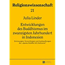 Entwicklungen des Buddhismus im zwanzigsten Jahrhundert in Indonesien: Strömungen, Verwerfungen und Aushandlungen der «Agama Buddha (di) Indonesia» ... / Studies in Comparative Religion, Band 21)