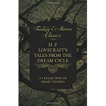 H. P. Lovecraft's Tales from the Dream Cycle A Collection of Short Stories (Fantasy and Horror Classics)