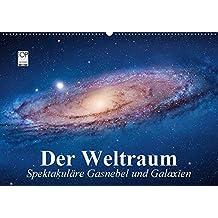 Der Weltraum. Spektakuläre Gasnebel und Galaxien (Wandkalender 2018 DIN A2 quer): Eine Reise in die wundervollen Weiten des Universums [Kalender] [Feb 14, 2016] Stanzer, Elisabeth