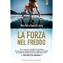 """La forza nel freddo: """"Ho imparato a controllare il mio corpo, ho aumentato a livelli stratosferici le difese immunitarie, ho smesso di ammalarmi e ho superato ogni limite"""". – Wim Hof (The Iceman)"""