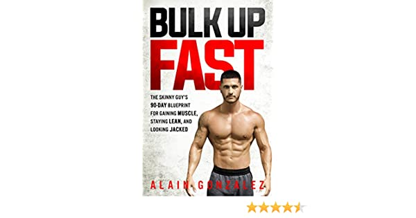 Bulk up fast the skinny guys 90 day blueprint for gaining muscle bulk up fast the skinny guys 90 day blueprint for gaining muscle staying lean and looking jacked ebook alain gonzalez amazon kindle store malvernweather Gallery