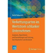 Verkettungsarten im Wertstrom schlanker Unternehmen: Analysen, Algorithmen und Auswirkungen auf Leistung, Durchlaufzeiten und Bestände (VDI-Buch)