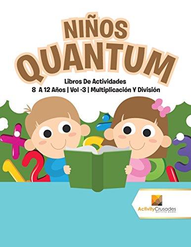 Niños Quantum : Libros De Actividades 8 A 12 Años | Vol -3 | Multiplicación Y División par Activity Crusades