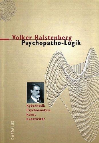 Psychopatho-Logik: Kybernetik - Psychoanalyse - Kunst - Kreativität (Kunst Kreativität)