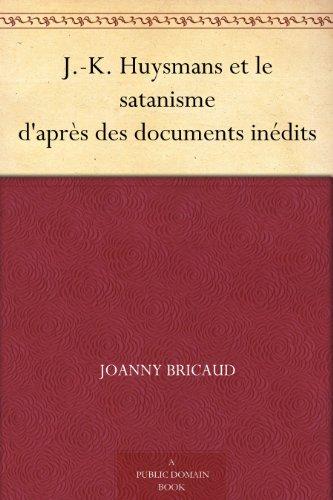 J.-K. Huysmans et le satanisme d'après des documents inédits (French Edition)