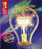 Was Kinder wissen wollen. Warum glüht die Glühbirne? Sammelband: 50 verblüffende Fragen und Antworten aus Alltag und Technik