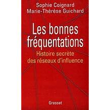 LES BONNES FREQUENTATIONS. Histoire secrète des réseaux d'influence