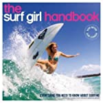 The Surf Girl Handbook: Everything Yo...