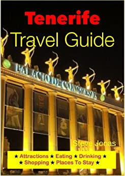 Tenerife, Canary Islands Travel Guide - Attractions, Eating, Drinking, Shopping & Places To Stay by [Jonas, Steve]