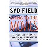 Going to the Movies: A Personal Journey Through Four Decades of Modern Film by Syd Field (2001-10-09)