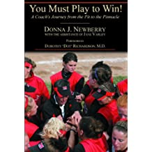 You Must Play to Win!: A Coach's Journey from the Pit to the Pinnacle