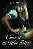 Curse Of the Blue Tattoo: Being an Account Of the Misadventures Of Jacky Faber, Midshipman and Fine Lady by L. A. Meyer (July 15 2005)