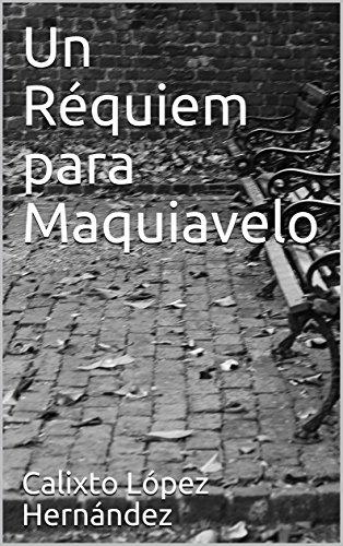 Un Réquiem para Maquiavelo por Calixto López Hernández