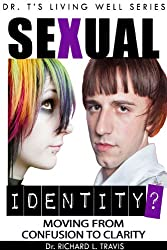 Sexual Identity?  Moving from Confusion to Clarity (Dr. T's Living Well Series)