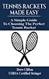 Tennis Rackets Made Easy: A Simple Guide to choosing the perfect Tennis Racket