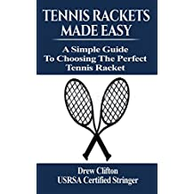 Tennis Rackets Made Easy: A Simple Guide to choosing the perfect Tennis Racket (English Edition)