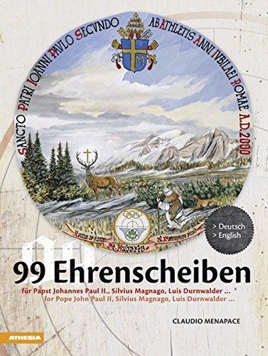 99 Ehrenscheiben: für Papst hohannes Paul II., Silvius Magnago, Luis Durnwalder ... par Claudio Menapace