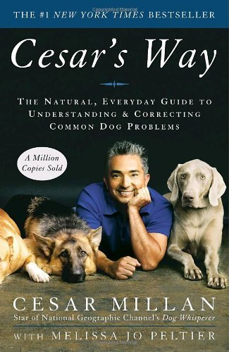 Cesar's Way: The Natural, Everyday Guide to Understanding and Correcting Common Dog Problems by Millan, Cesar, Peltier, Melissa Jo (2007) Paperback