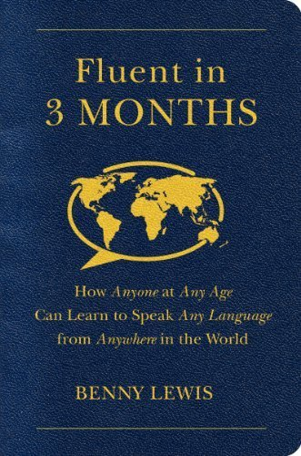 Fluent in 3 Months: How Anyone at Any Age Can Learn to Speak Any Language from Anywhere in the World by Lewis, Benny (2014) Paperback