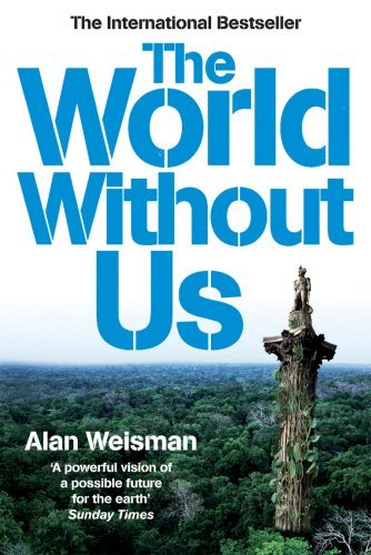 Portada del libro The World Without Us by Alan Weisman (2008-04-03)