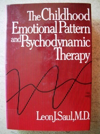The Childhood Emotional Pattern and Psychodynamic Therapy by Leon Joseph Saul (1980-03-30)
