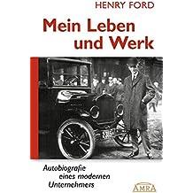 Mein Leben und Werk (Neuausgabe mit Originalfotos): Autobiografie eines modernen Unternehmers
