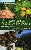 Jatropha Curcas le meilleur des biocarburants : Mode d'emploi, histoire et devenir d'une plante extraordinaire