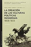 Historia de las culturas políticas en España y América Latina: La Creación De Las Culturas Políticas Modernas. 1808-1833