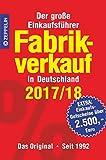 Fabrikverkauf in Deutschland - 2017/18: Der große Einkaufsführer mit Einkaufsgutscheinen im Wert von über 2.500,- Euro -