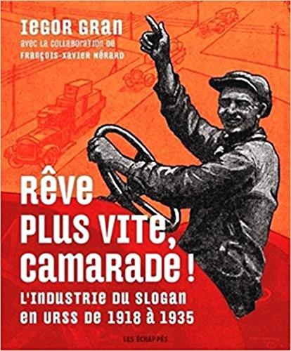 Rêve plus vite, camarade ! L'industrie du slogan en URSS de 1918 à 1935 par Iegor Gran