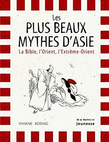 Les Plus Beaux Mythes d'Asie : La Bible, l'Orient, l'Extrême-Orient