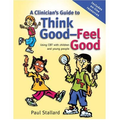[( A Clinician's Guide to Think Good-Feel Good: Using CBT with Children and Young People By Stallard, Paul ( Author ) Paperback Oct - 2005)] Paperback